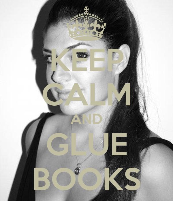 KEEP CALM AND GLUE BOOKS