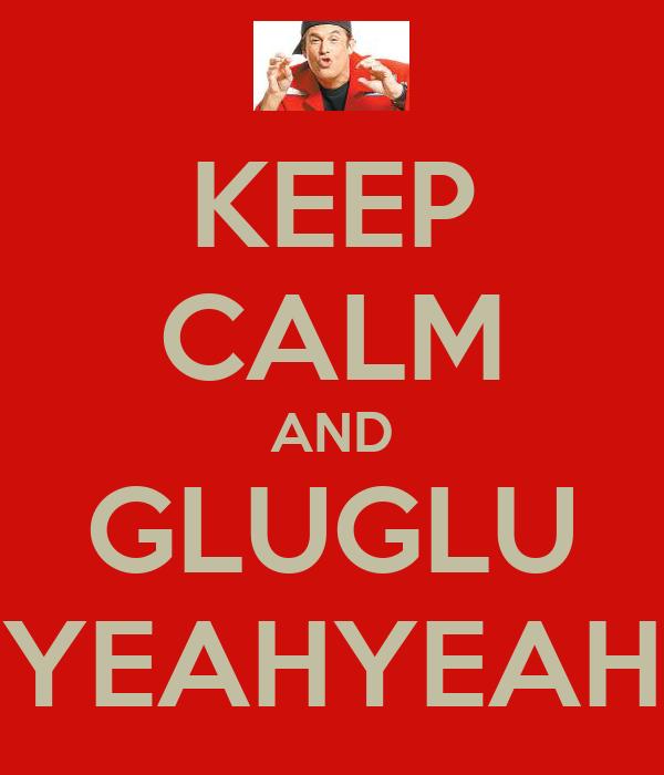KEEP CALM AND GLUGLU YEAHYEAH