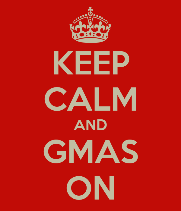 KEEP CALM AND GMAS ON