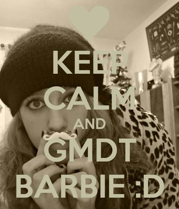 KEEP CALM AND GMDT BARBIE :D
