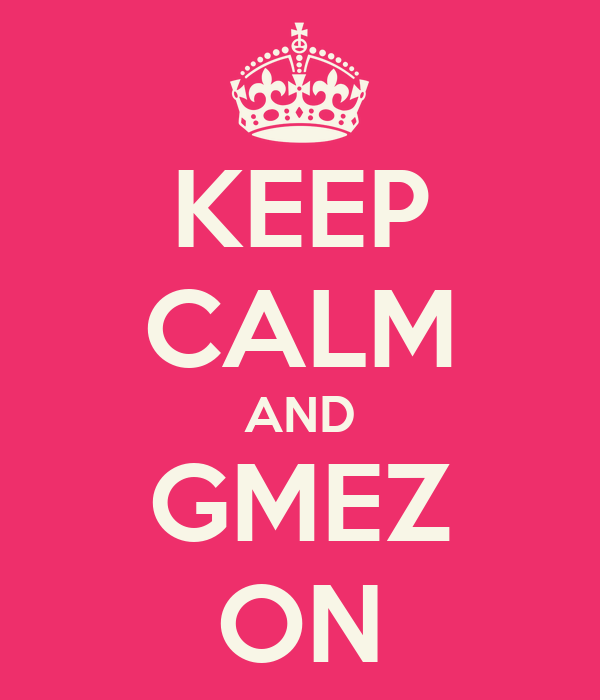 KEEP CALM AND GMEZ ON