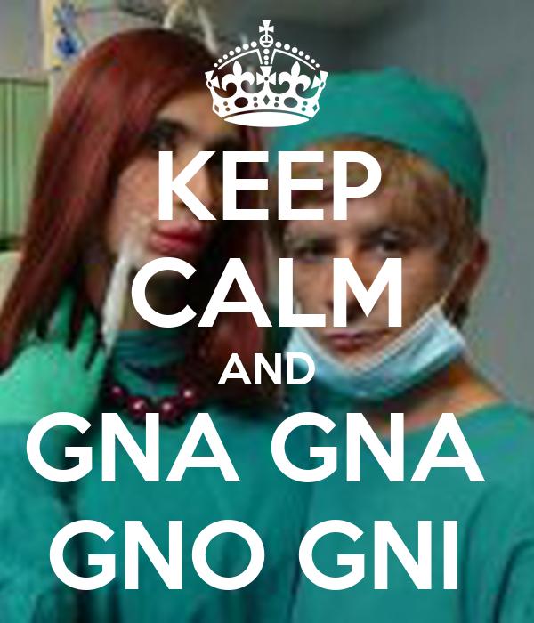 KEEP CALM AND GNA GNA  GNO GNI