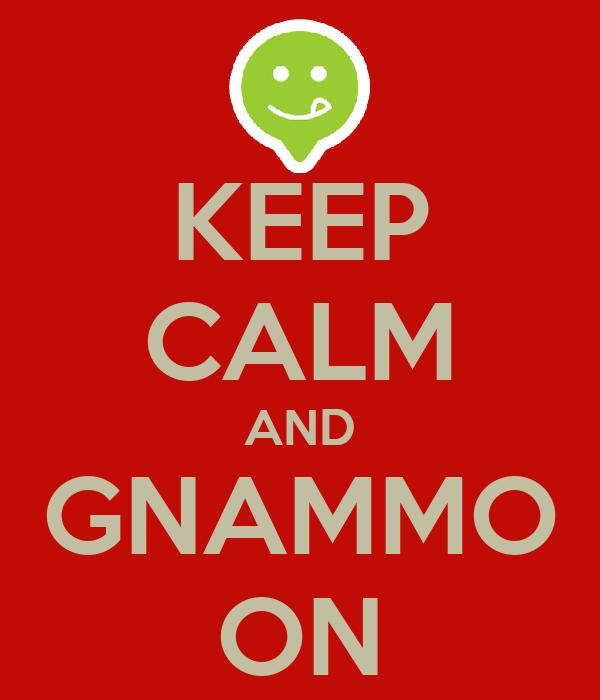 KEEP CALM AND GNAMMO ON