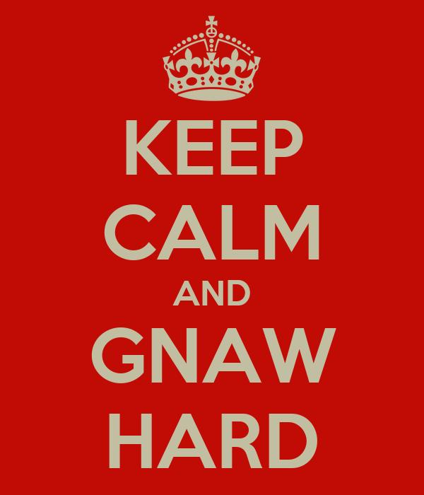 KEEP CALM AND GNAW HARD