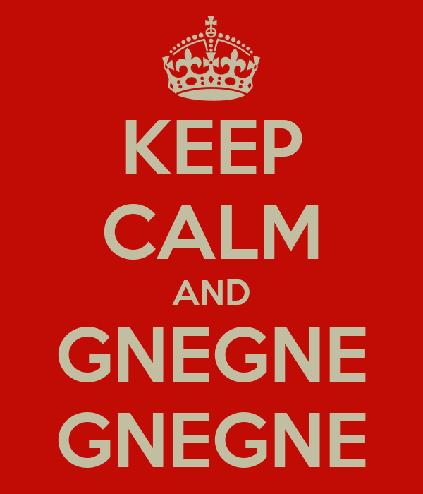 KEEP CALM AND GNEGNE GNEGNE
