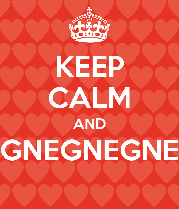 KEEP CALM AND GNEGNEGNE