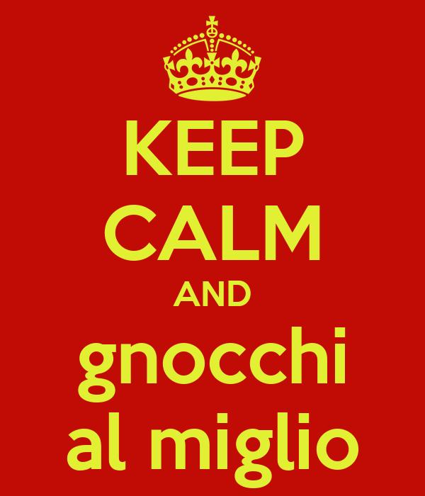 KEEP CALM AND gnocchi al miglio