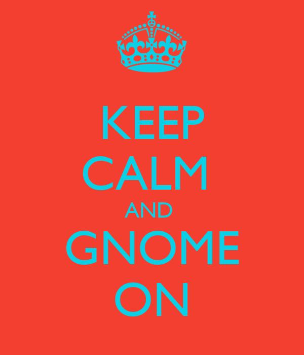 KEEP CALM  AND  GNOME ON