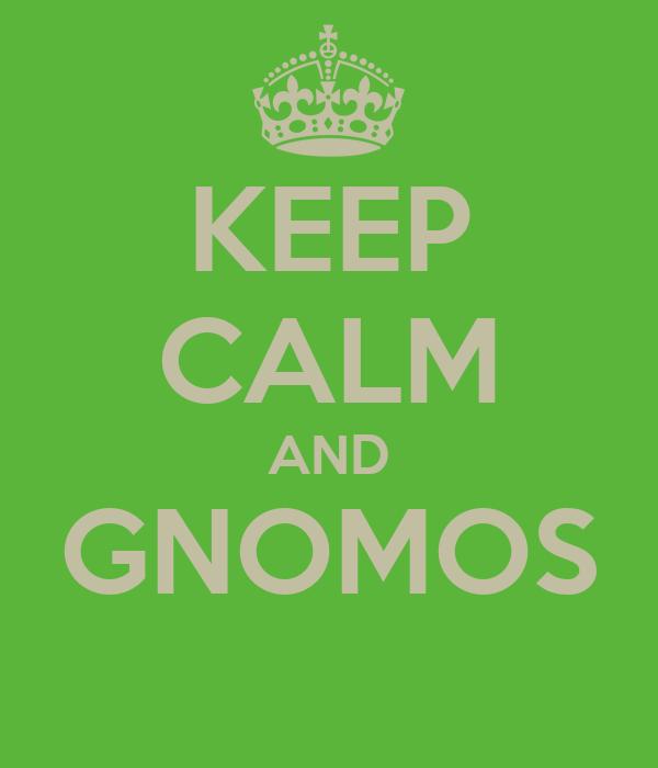 KEEP CALM AND GNOMOS