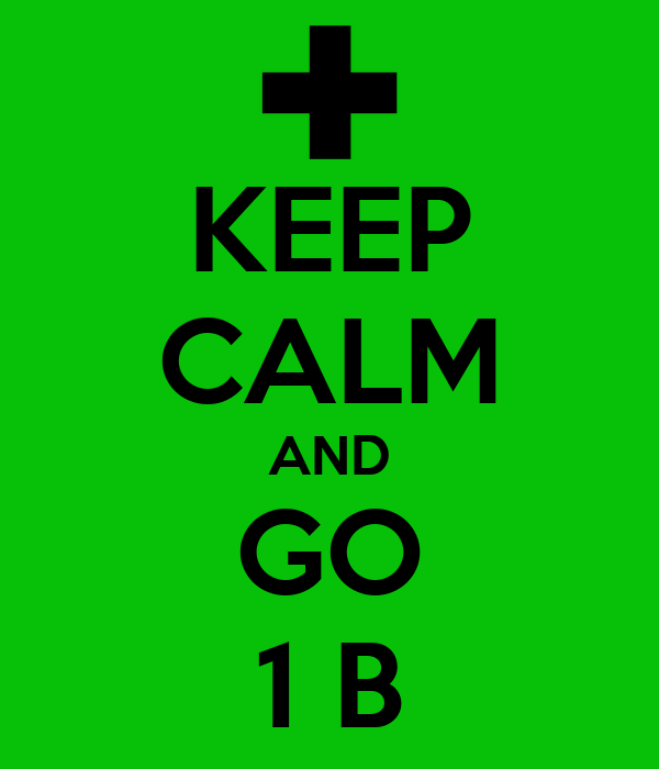 KEEP CALM AND GO 1 B