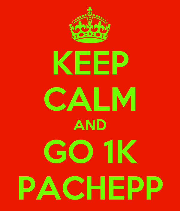 KEEP CALM AND GO 1K PACHEPP