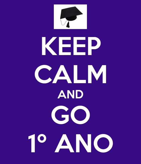 KEEP CALM AND GO 1º ANO