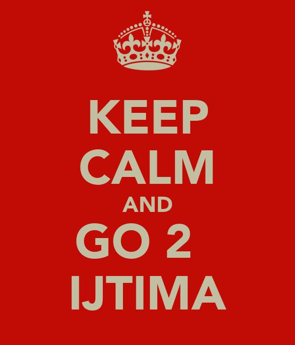 KEEP CALM AND GO 2   IJTIMA