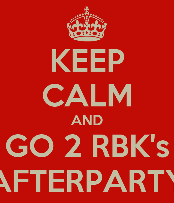 KEEP CALM AND GO 2 RBK's AFTERPARTY