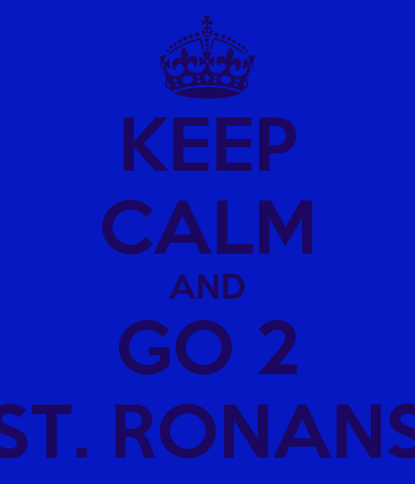 KEEP CALM AND GO 2 ST. RONANS