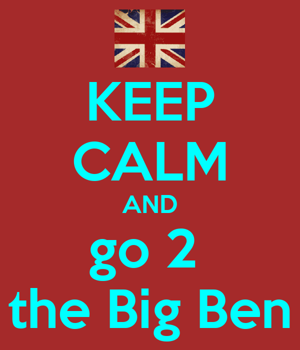 KEEP CALM AND go 2  the Big Ben