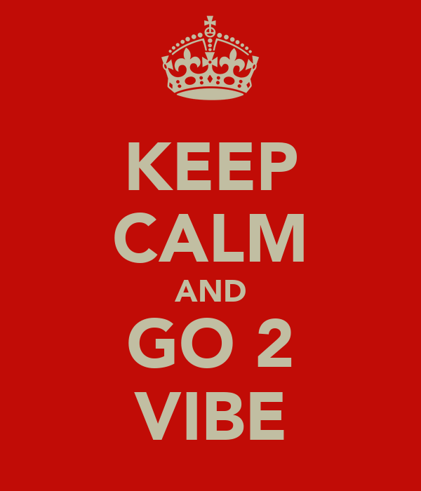 KEEP CALM AND GO 2 VIBE
