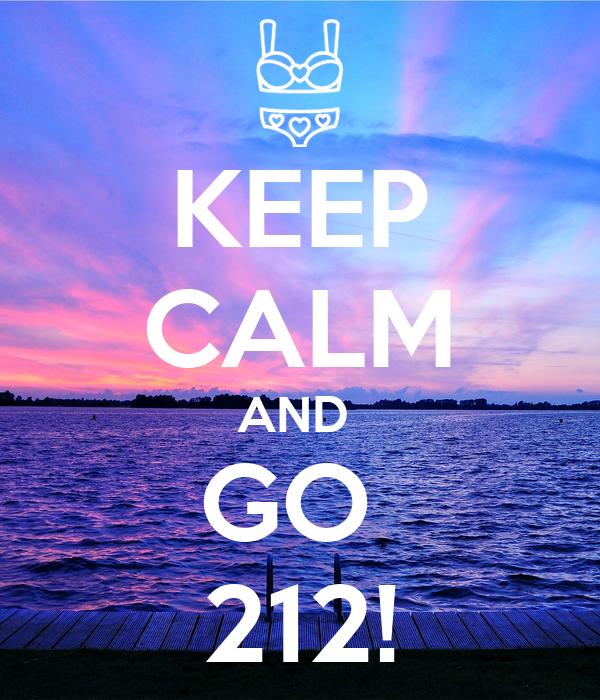 KEEP CALM AND  GO  212!