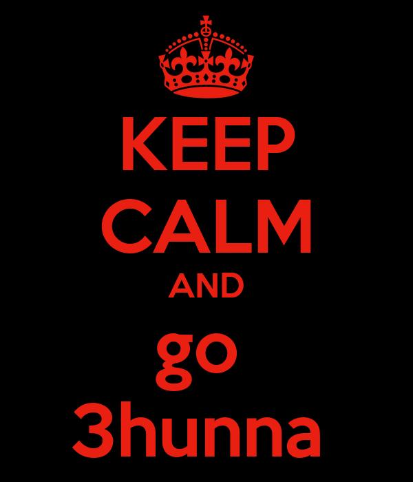 KEEP CALM AND go  3hunna