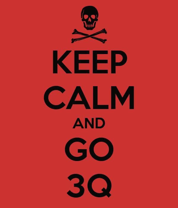 KEEP CALM AND GO 3Q