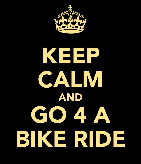 KEEP CALM AND GO 4 A BIKE RIDE