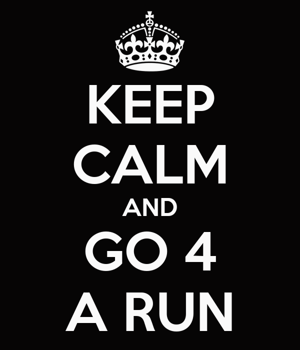 KEEP CALM AND GO 4 A RUN
