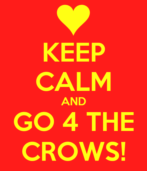 KEEP CALM AND GO 4 THE CROWS!