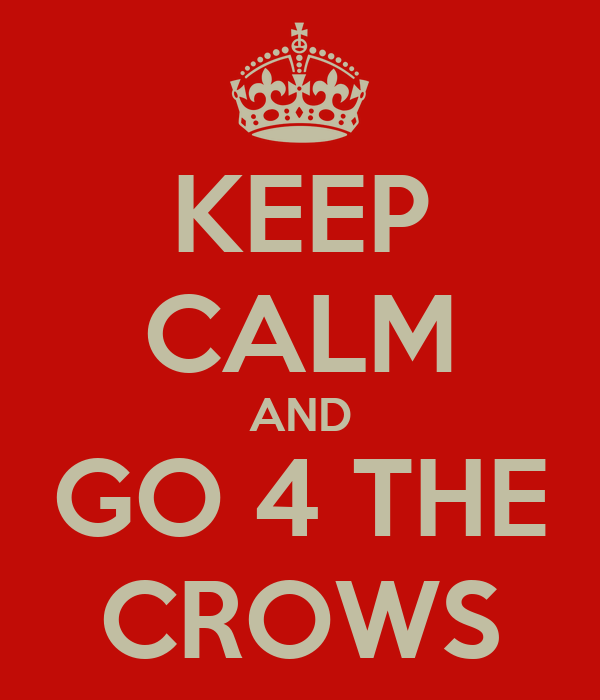 KEEP CALM AND GO 4 THE CROWS