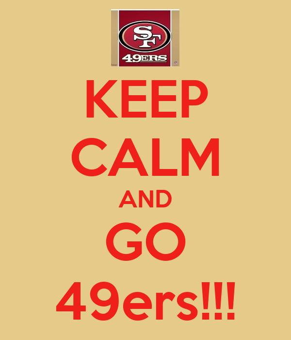 KEEP CALM AND GO 49ers!!!