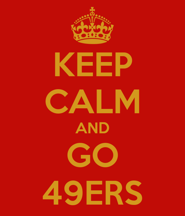 KEEP CALM AND GO 49ERS