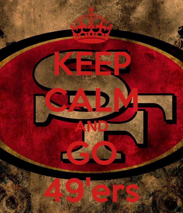 KEEP CALM AND GO 49'ers