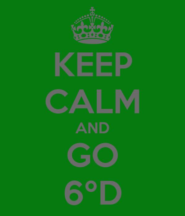 KEEP CALM AND GO 6ºD