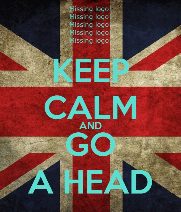 KEEP CALM AND GO A HEAD