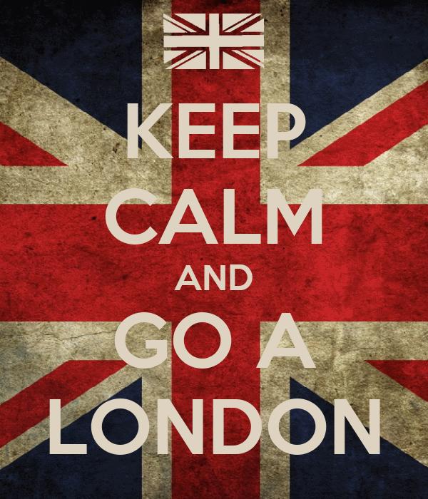 KEEP CALM AND GO A LONDON
