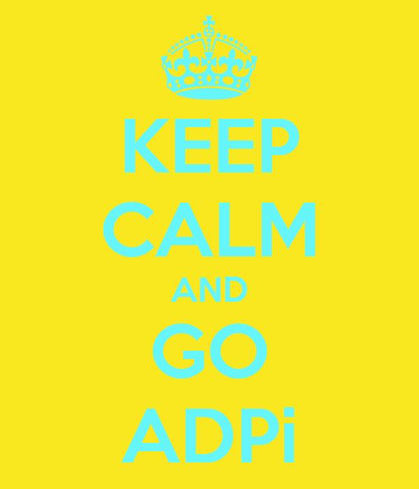 KEEP CALM AND GO ADPi