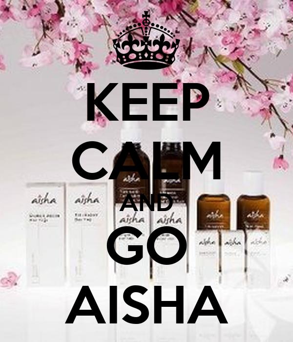 KEEP CALM AND GO AISHA