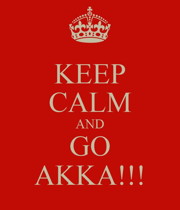 KEEP CALM AND GO AKKA!!!