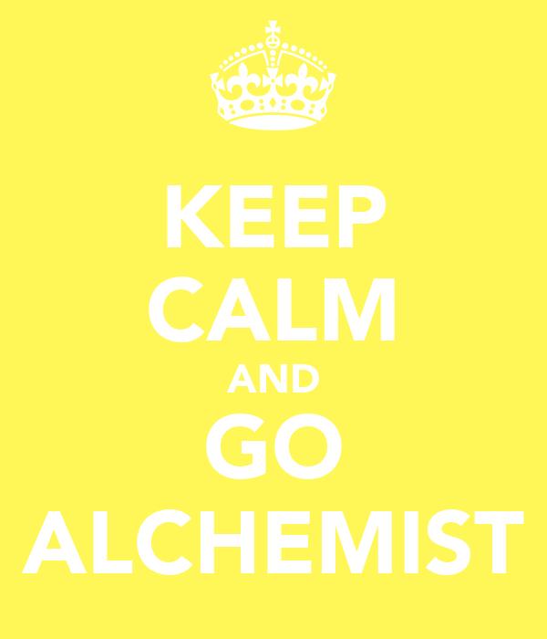 KEEP CALM AND GO ALCHEMIST