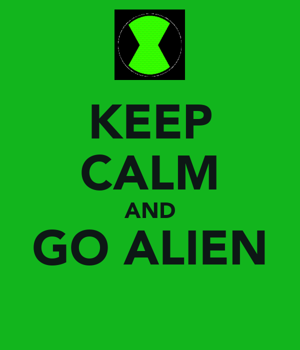 KEEP CALM AND GO ALIEN