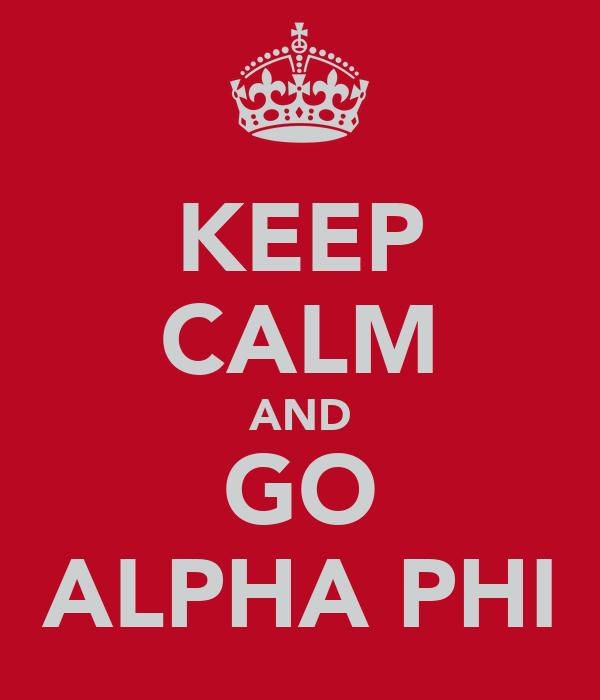 KEEP CALM AND GO ALPHA PHI