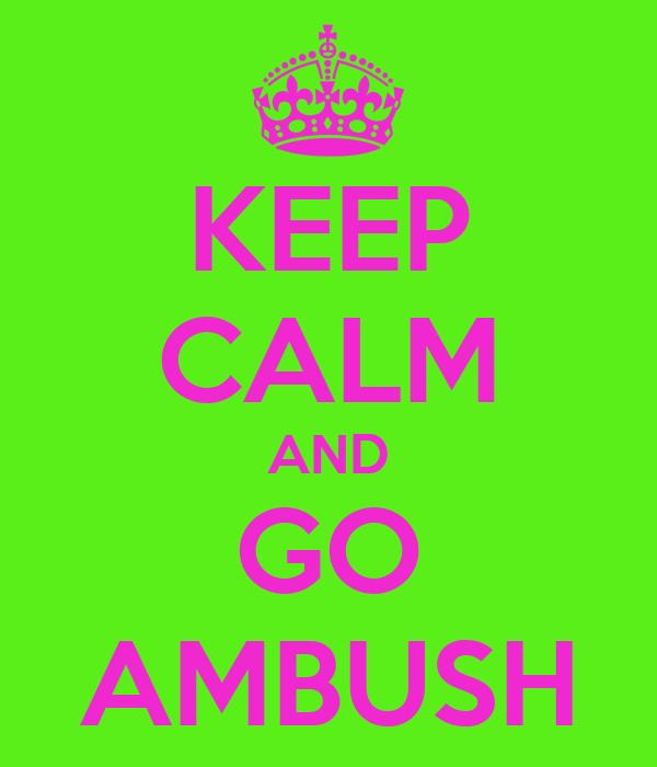 KEEP CALM AND GO AMBUSH