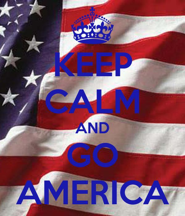 KEEP CALM AND GO AMERICA