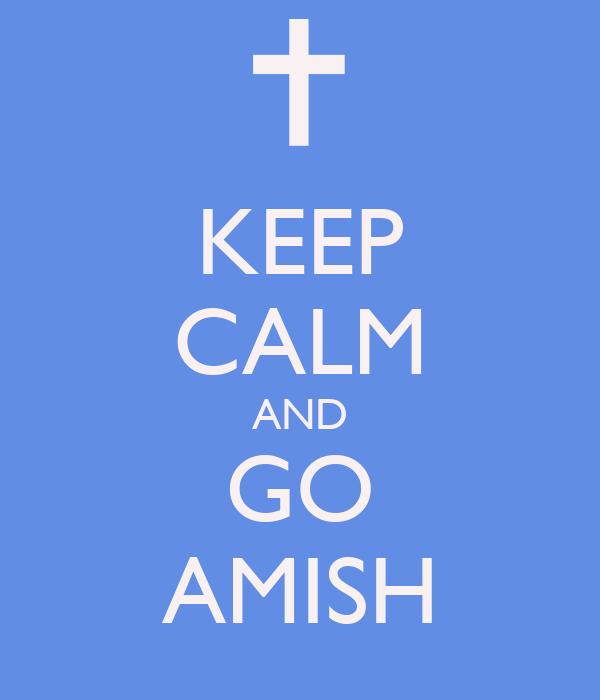 KEEP CALM AND GO AMISH