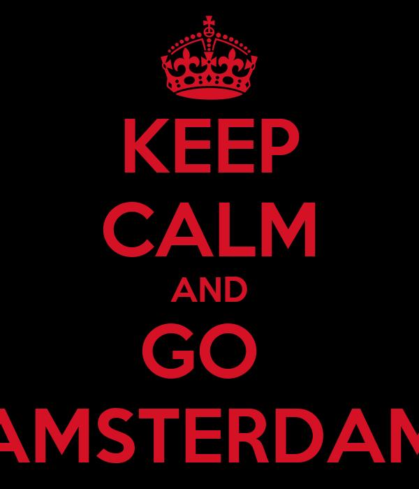 KEEP CALM AND GO  AMSTERDAM