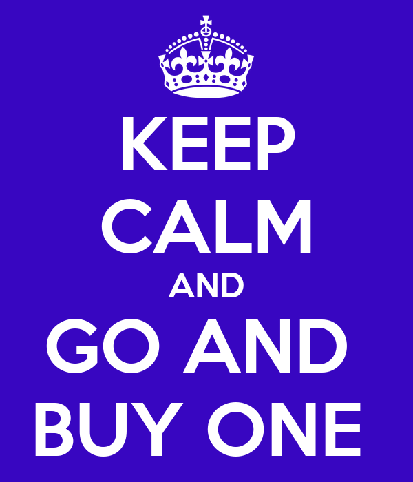 KEEP CALM AND GO AND  BUY ONE