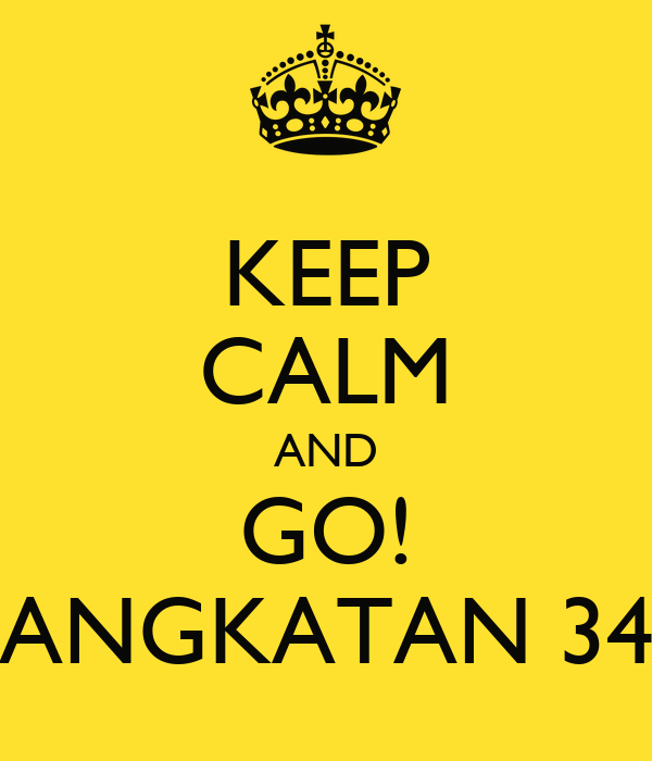KEEP CALM AND GO! ANGKATAN 34