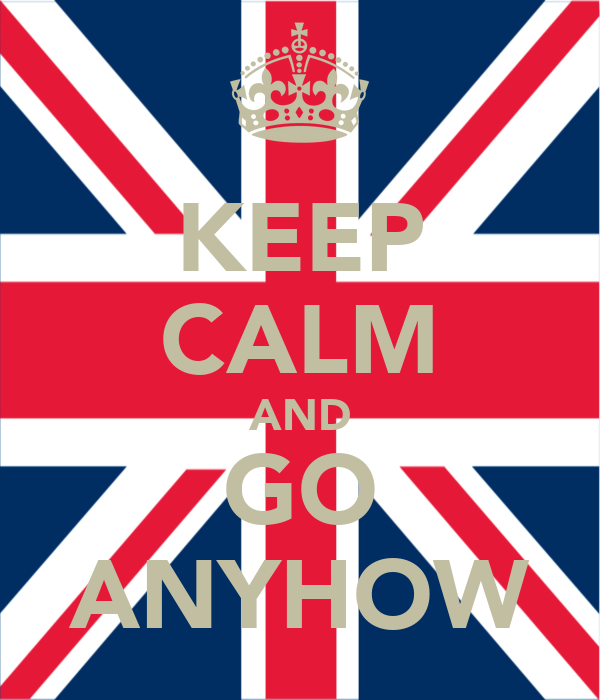 KEEP CALM AND GO ANYHOW