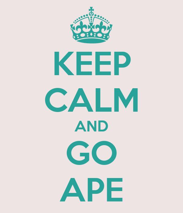 KEEP CALM AND GO APE