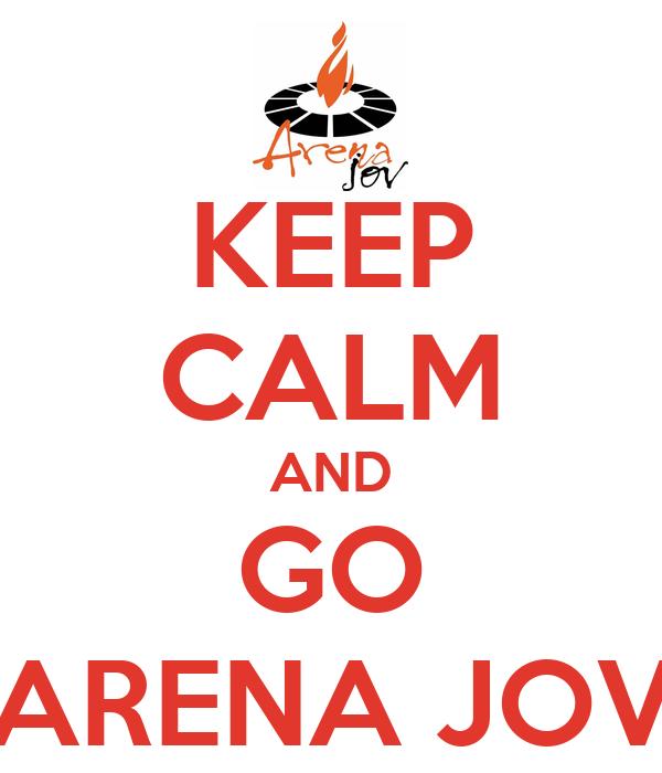 KEEP CALM AND GO ARENA JOV