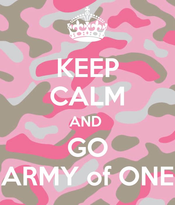 KEEP CALM AND  GO ARMY of ONE